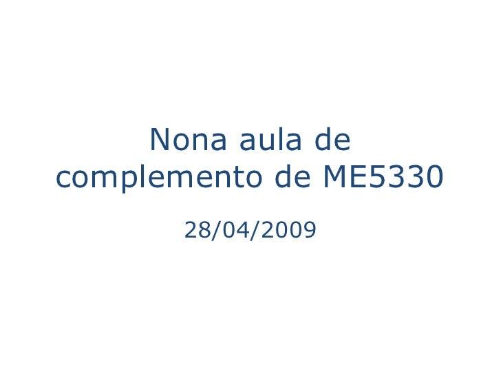 Nona aula de complemento de ME5330       28/04/2009