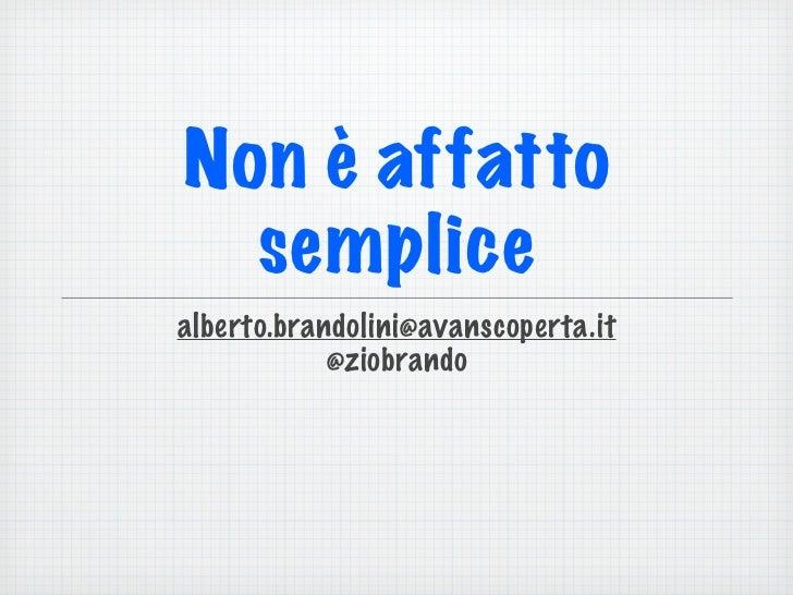 Non è affatto  semplicealberto.brandolini@avanscoperta.it            @ziobrando