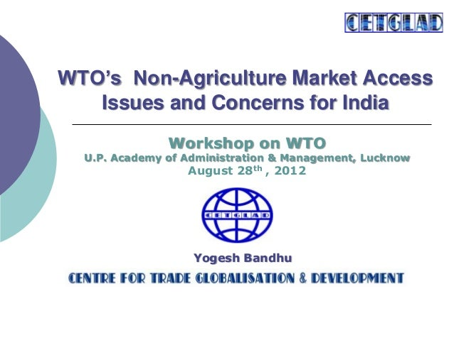 WTO's Non-Agriculture Market Access Issues and Concerns for India Yogesh Bandhu Workshop on WTO U.P. Academy of Administra...