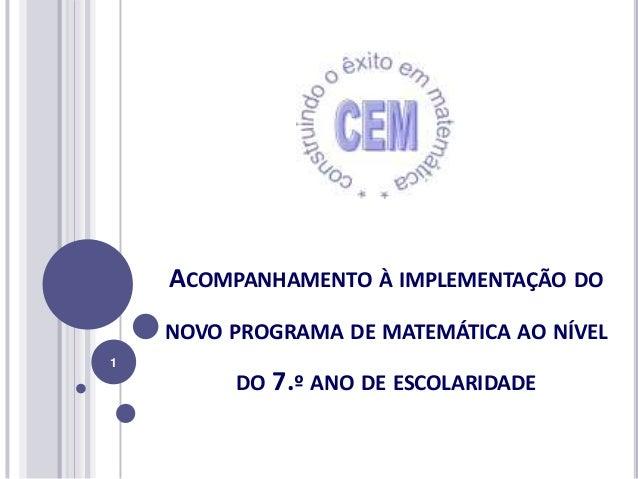 ACOMPANHAMENTO À IMPLEMENTAÇÃO DO NOVO PROGRAMA DE MATEMÁTICA AO NÍVEL DO 7.º ANO DE ESCOLARIDADE 1