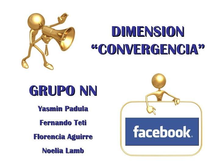 "GRUPO NN DIMENSION ""CONVERGENCIA"" Yasmin Padula Fernando Teti Florencia Aguirre Noelia Lamb"