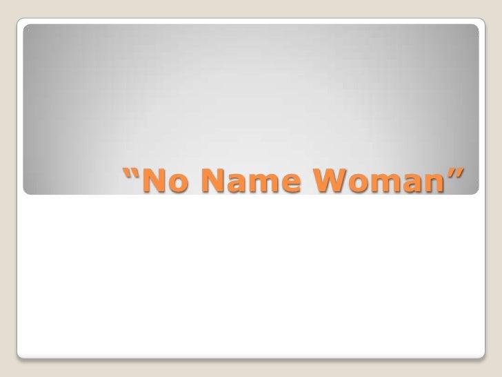 """No Name Woman"""
