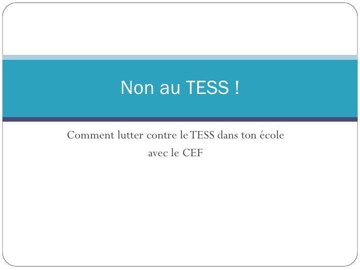 Comment lutter contre le TESS dans ton école  avec le CEF  Non au TESS !