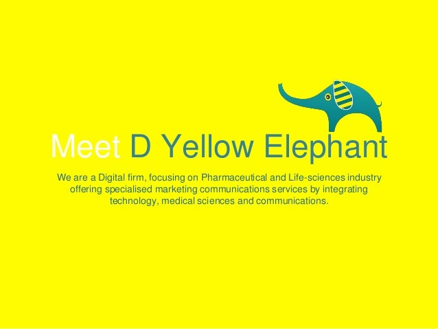 Meet D Yellow Elephant We are a Digital firm, focusing on Pharmaceutical and Life-sciences industry offering specialised m...