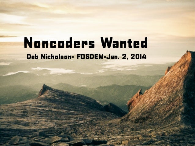 Noncoders Wanted Deb Nicholson- FOSDEM-Jan. 2, 2014