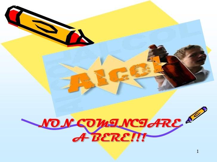 NON COMINCIARE   A BERE!!!                 1