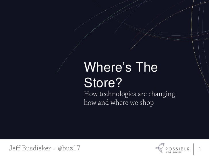 1<br />Where's The Store?<br />How technologies are changing how and where we shop<br />Jeff Busdieker = @buz17<br />