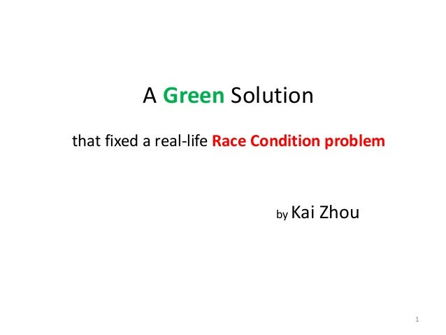 A Green Solution that fixed a real-life Race Condition problem by Kai Zhou 1