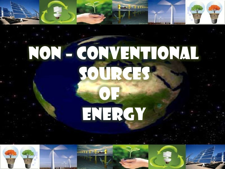 NON – CONVENTIONAL      SOURCES         OF       ENERGY
