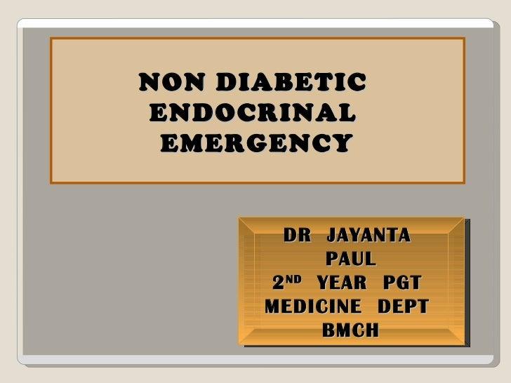 NON DIABETIC  ENDOCRINAL  EMERGENCY DR  JAYANTA  PAUL 2 ND   YEAR  PGT  MEDICINE  DEPT  BMCH