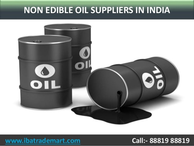 www.ibatrademart.com Call:- 88819 88819 NON EDIBLE OIL SUPPLIERS IN INDIA