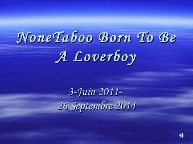 NoneTaboo BBoorrnn TToo BBee  AA LLoovveerrbbooyy  33--JJuuiinn 22001111--  2266 SSeepptteemmbbrree 22001144