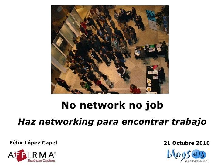 No network no job Haz networking para encontrar trabajo Félix López Capel 21 Octubre 2010