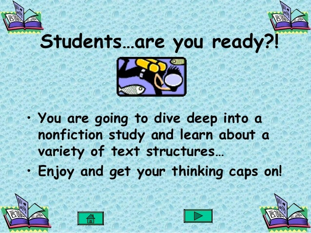 Students…are you ready?!• You are going to dive deep into a  nonfiction study and learn about a  variety of text structure...