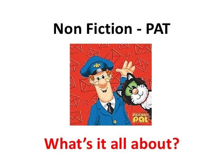 Non Fiction - PAT     What's it all about?