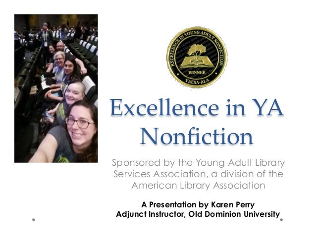 Excellence in YA Nonfiction Sponsored by the Young Adult Library Services Association, a division of the American Library ...