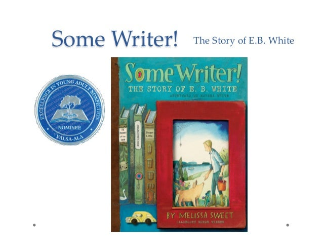 Some Writer!The Story of E.B. White