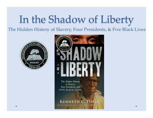 In the Shadow of Liberty The Hidden History of Slavery, Four Presidents, & Five Black Lives