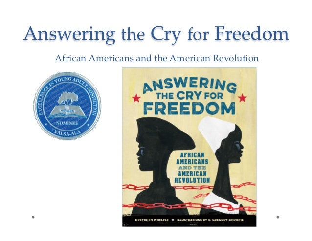 Answering the Cry for Freedom African Americans and the American Revolution
