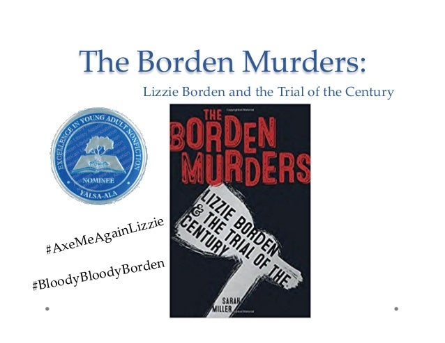 The Borden Murders: Lizzie Borden and the Trial of the Century #AxeMeAgainLizzie #BloodyBloodyBorden
