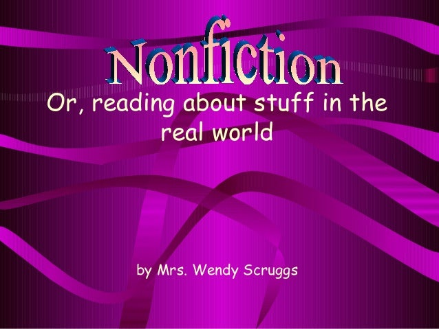 Or, reading about stuff in the          real world       by Mrs. Wendy Scruggs