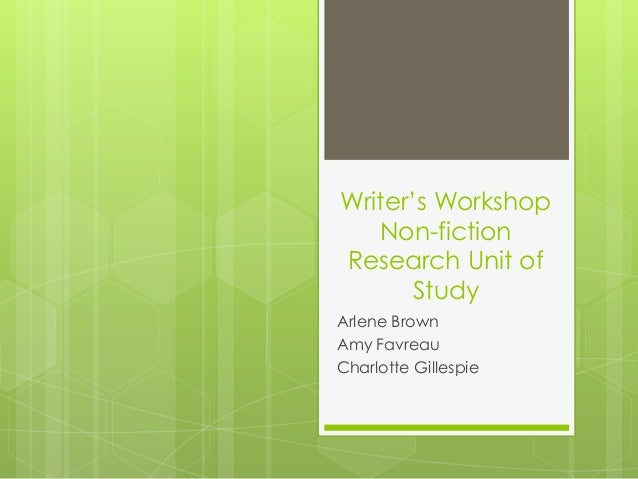 Writer's Workshop   Non-fictionResearch Unit of       StudyArlene BrownAmy FavreauCharlotte Gillespie