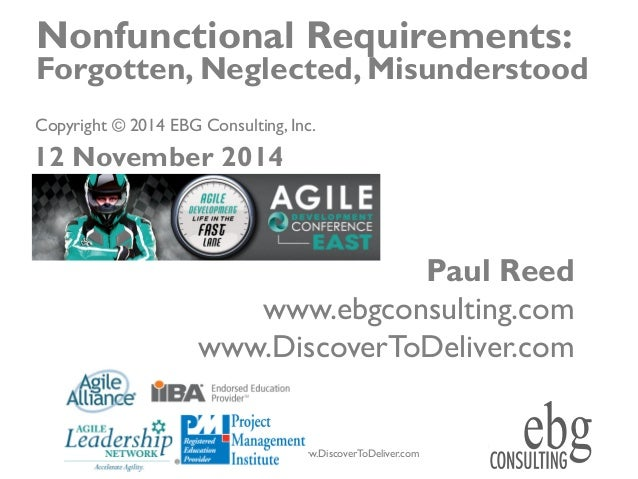 © EBG Consulting, 2014 | www.ebgconsulting.com | www.DiscoverToDeliver.com 1 Nonfunctional Requirements: Forgotten, Neglec...
