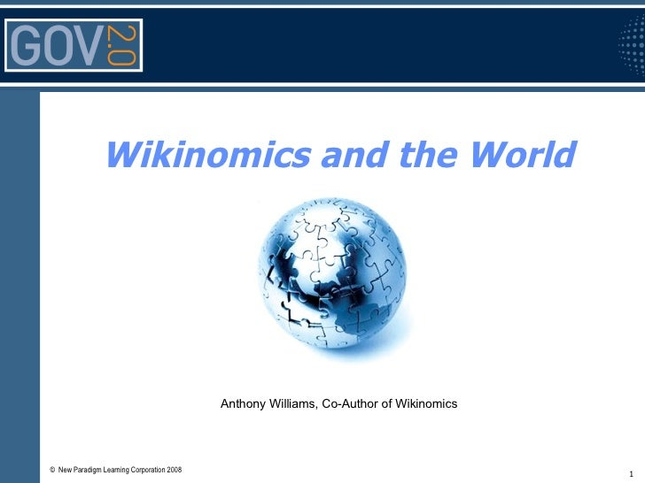 Wikinomics and the World Anthony Williams, Co-Author of Wikinomics