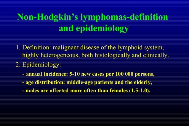 Non-Hodgkin's lymphomas-definition and epidemiology 1. Definition: malignant disease of the lymphoid system, highly hetero...