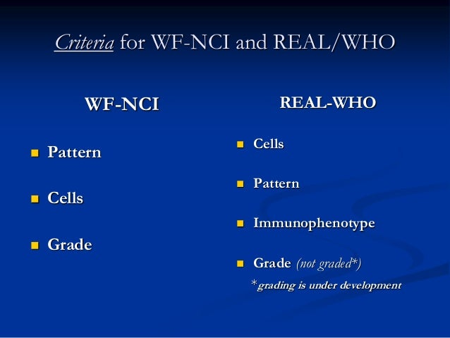 Criteria for WF-NCI and REAL/WHO REAL-WHO  Cells  Pattern  Immunophenotype  Grade (not graded*) *grading is under deve...
