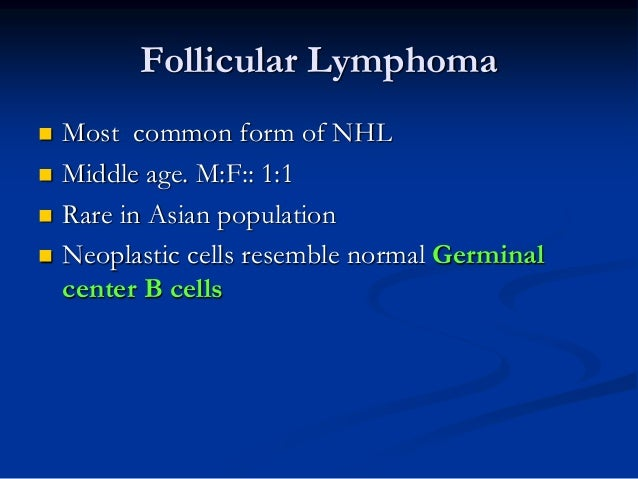 Follicular Lymphoma  Predominantly follicular, focal diffuse or pure diffuse  Small cleaved cells (centrocytes)  Larger...