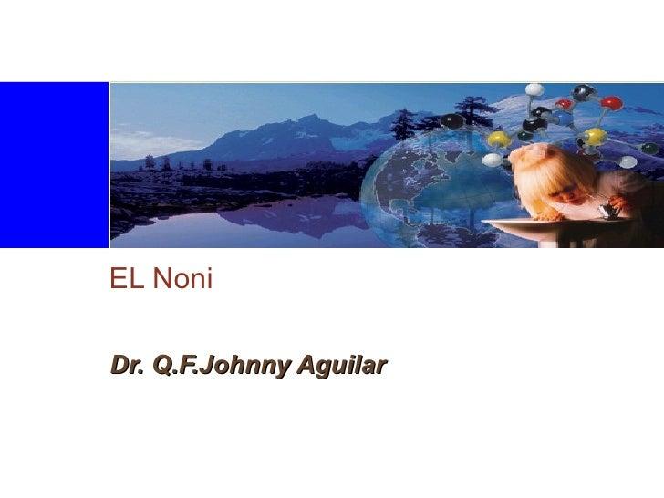 EL Noni Dr. Q.F.Johnny Aguilar