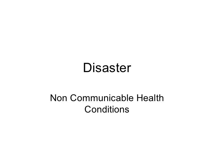DisasterNon Communicable Health      Conditions