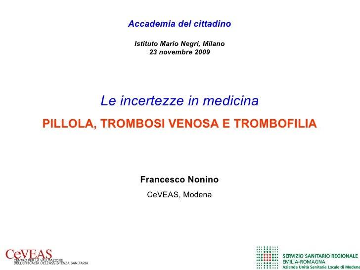 Le incertezze in medicina PILLOLA, TROMBOSI VENOSA E TROMBOFILIA Accademia del cittadino Istituto Mario Negri, Milano 23 n...