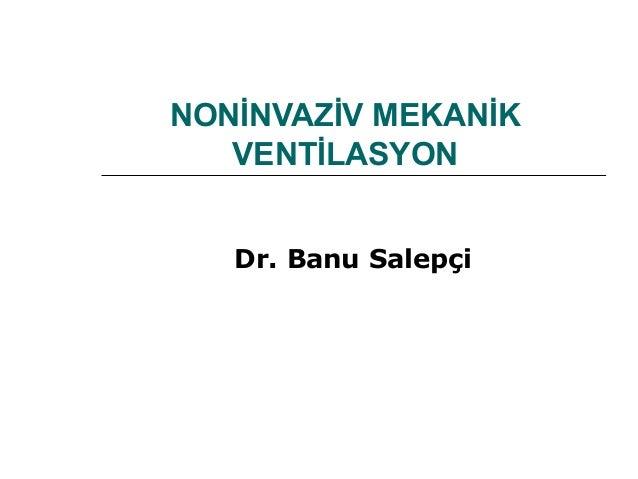NONİNVAZİV MEKANİK VENTİLASYON Dr. Banu Salepçi