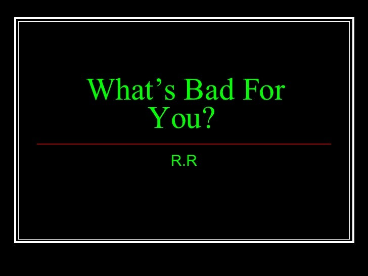 What's Bad For You?   R.R