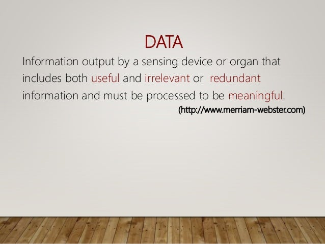 DATA Information output by a sensing device or organ that includes both useful and irrelevant or redundant information and...
