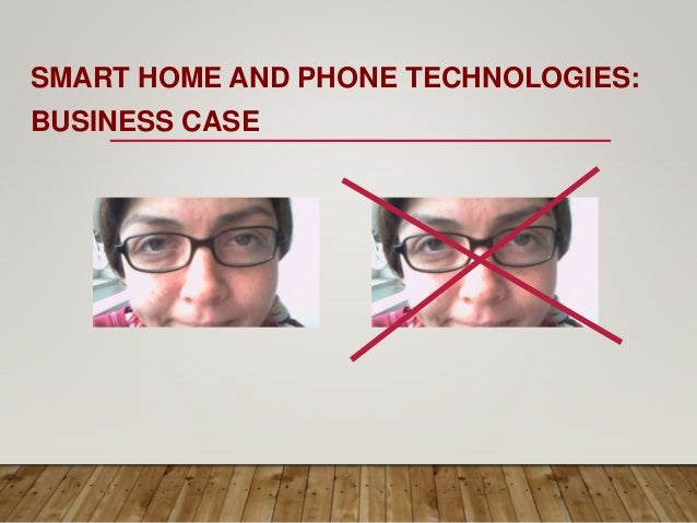 SMART HOME AND PHONE TECHNOLOGIES: BUSINESS CASE