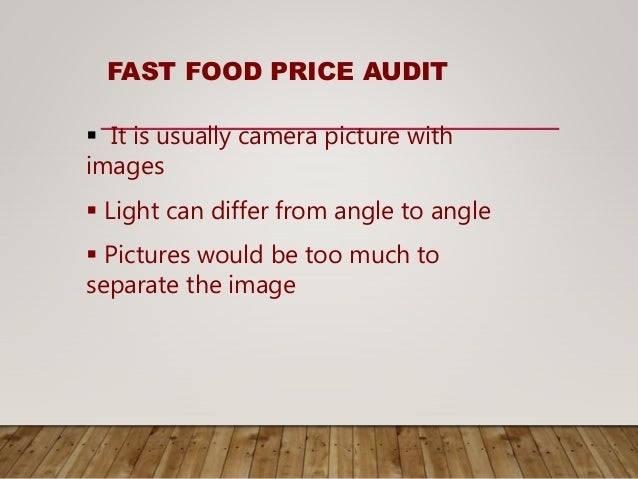 FAST FOOD PRICE AUDIT  It is usually camera picture with images  Light can differ from angle to angle  Pictures would b...
