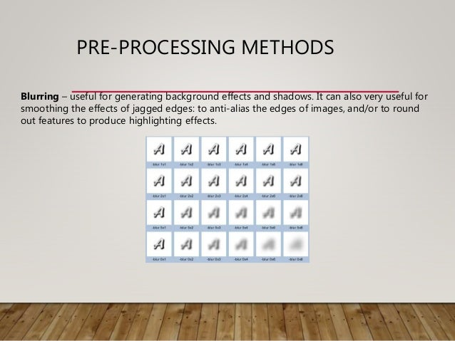 PRE-PROCESSING METHODS Blurring – useful for generating background effects and shadows. It can also very useful for smooth...