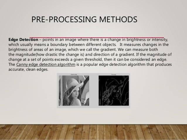 PRE-PROCESSING METHODS Edge Detection – points in an image where there is a change in brightness or intensity, which usual...