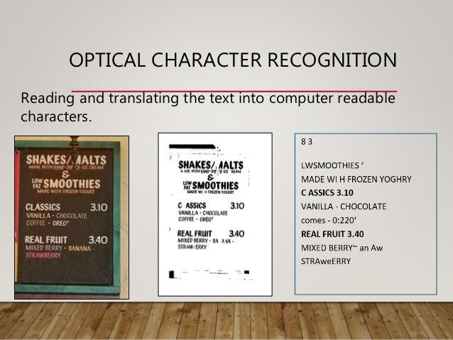 OPTICAL CHARACTER RECOGNITION Reading and translating the text into computer readable characters.