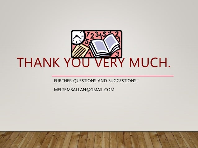THANK YOU VERY MUCH. FURTHER QUESTIONS AND SUGGESTIONS: MELTEMBALLAN@GMAIL.COM