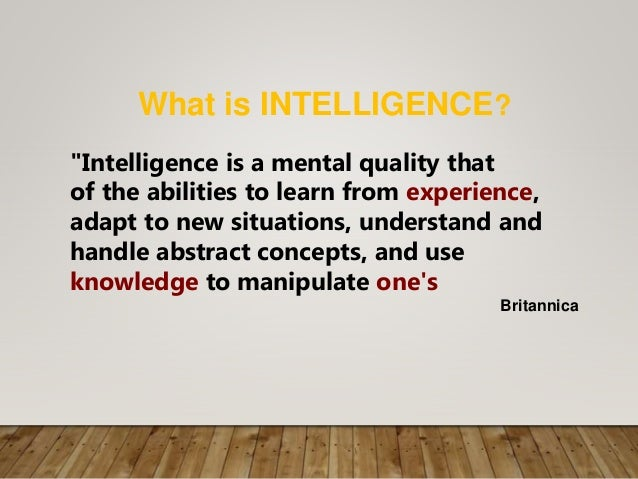 """What is INTELLIGENCE? """"Intelligence is a mental quality that of the abilities to learn from experience, adapt to new situa..."""