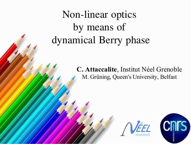 Non-linear optics by means of dynamical Berry phase C. Attaccalite, Institut Néel Grenoble M. Grüning, Queen's University,...