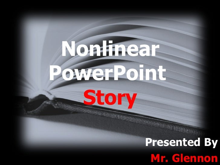 Nonlinear PowerPoint  Story Presented By Mr. Glennon