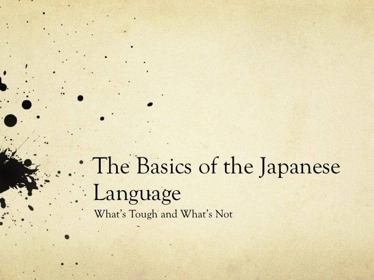The Basics of the Japanese Language What's Tough and What's Not
