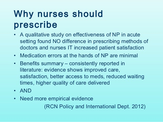benefits and challenges of nurse prescribing Nurse practitioners are registered nurses with at least a master's degree according to nurse practitioner zone, beginning in 2015, nurse practitioners must complete a doctorate degree to practice extensive, specialized training includes diagnostic procedures, anatomy and physiology and prescribing medication.
