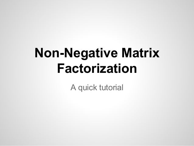 Non-Negative Matrix Factorization A quick tutorial