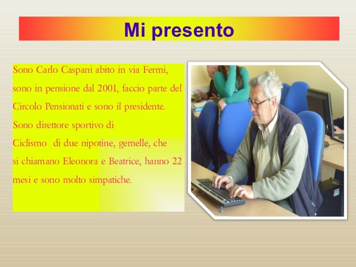 <ul><li>Sono Carlo Caspani abito in via Fermi, sono in pensione dal 2001, faccio parte del Circolo Pensionati e sono il pr...